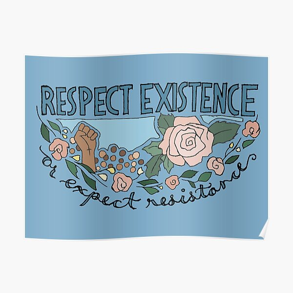 RESPECT EXISTENCE OR EXPECT RESISTANCE Poster
