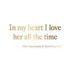 In meinem Herzen liebe ich sie die ganze Zeit - Fitzgerald Zitat von peggieprints