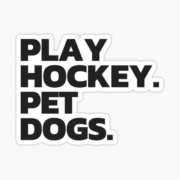 Play Hockey. Pet Dogs. Sticker