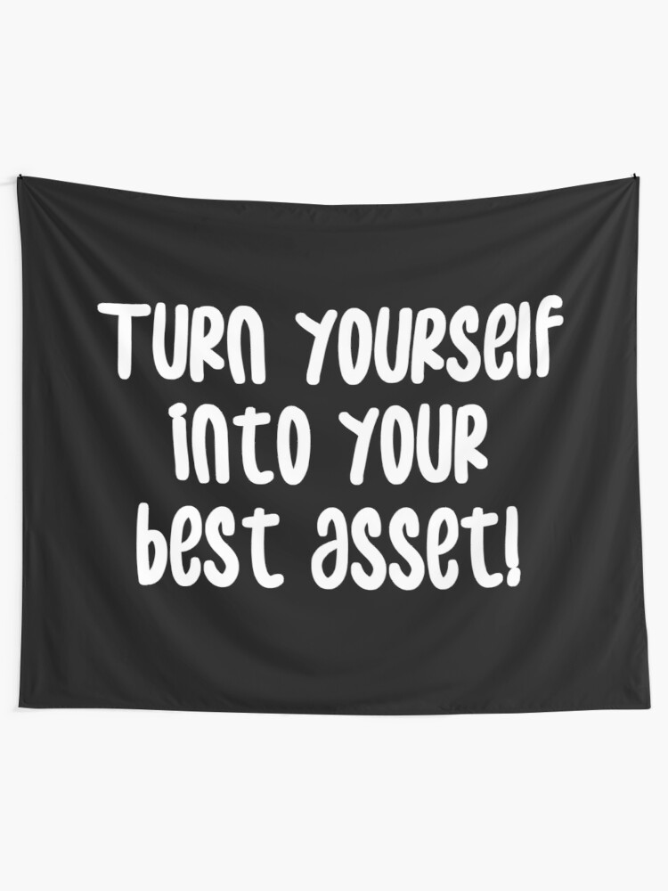 Turn Yourself Into Your Best Asset Business Self Improvement Life Quotes Tapestry By Wintre2 Redbubble
