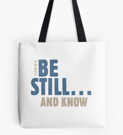 Be still… and know - Psalm 46:10 Tote Bag