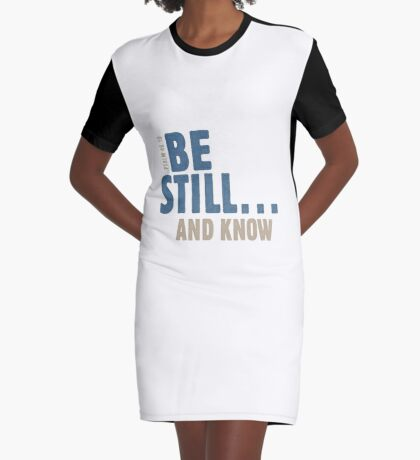 Be still… and know - Psalm 46:10 Graphic T-Shirt Dress