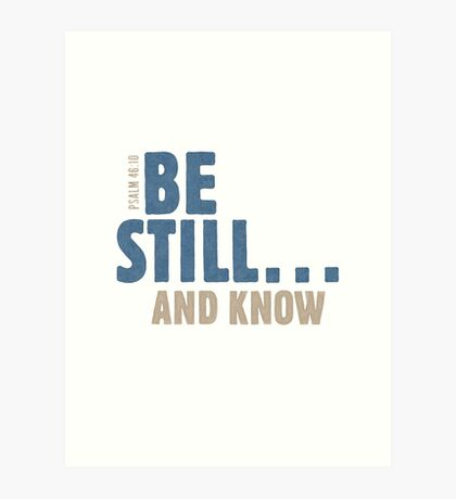 Be still… and know - Psalm 46:10 Art Print