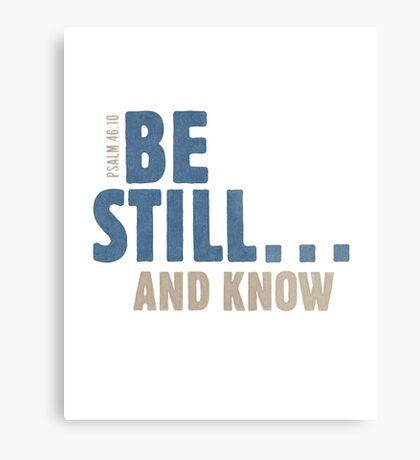 Be still… and know - Psalm 46:10 Metal Print