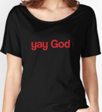 yay God Women's Relaxed Fit T-Shirt