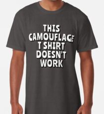 This Camouflage T Shirt doesn't work! Long T-Shirt