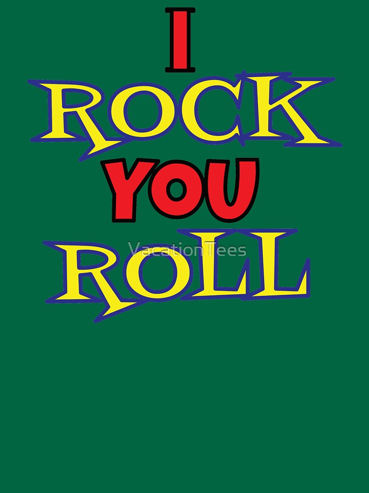 I Rock You Roll... by VacationTees