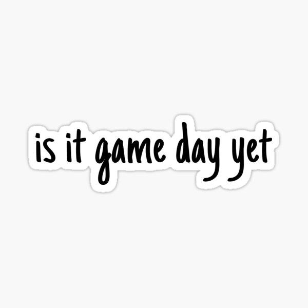 is it gameday yet  Sticker