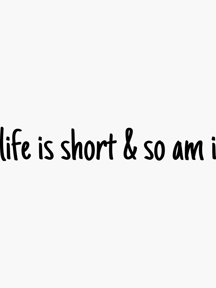 lifei s short and so am i  by LeighAnne64