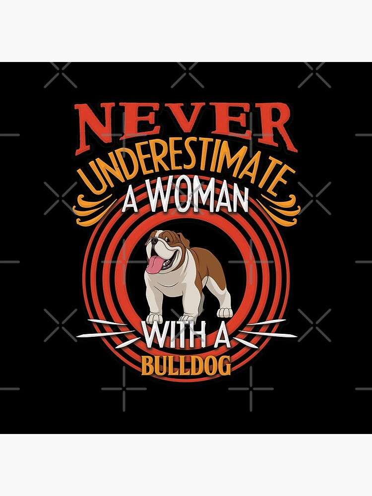 Bulldog -  Never Underestimate A Woman With A Bulldog Silhouette by dog-gifts
