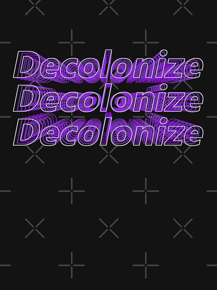 Decolonize Decolonize Decolonize von XicaCo
