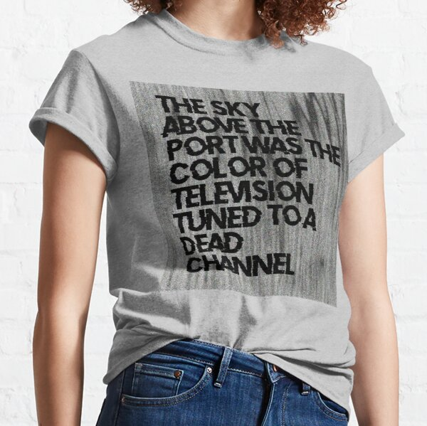Famous First Liners - Neuromancer by William Gibson Classic T-Shirt