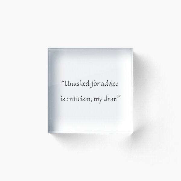 Unasked for advice is criticism,my dear. Magnus Bane Shadowhunters Witty tshirt Acrylic Block