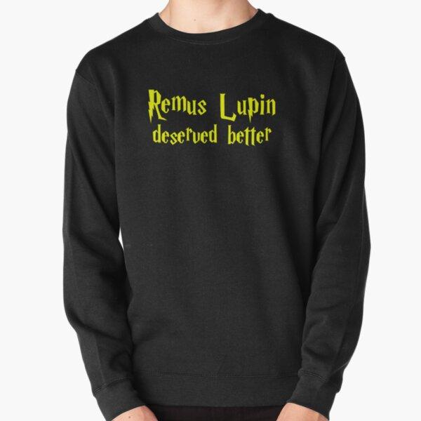 Remus Lupin Deserved Better Pullover Sweatshirt