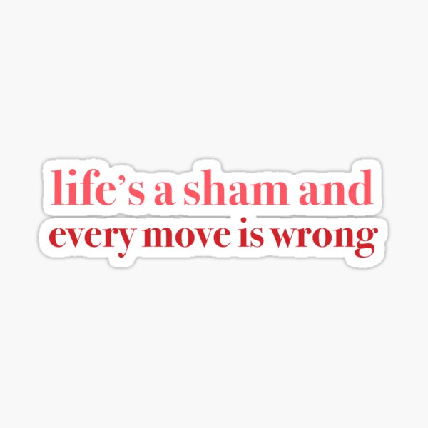Falsettos - Life's a Sham and Every Move is Wrong Sticker