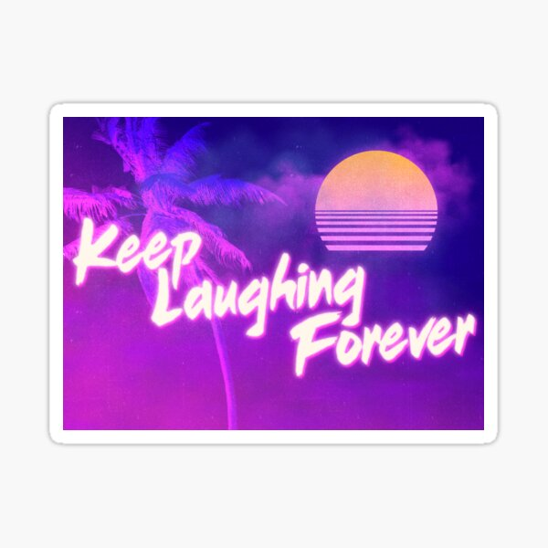 Keep Laughing Forever 80's Style Sticker