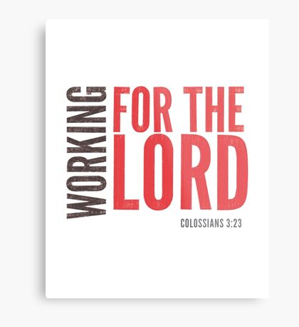 Working for the Lord - Colossians 3:23-24 Metal Print