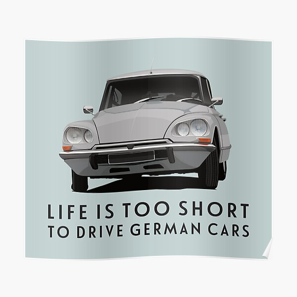 Life is too short to drive German cars - Citroën DS Poster