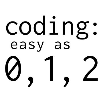 Coding: easy as 0, 1, 2 by oohnah