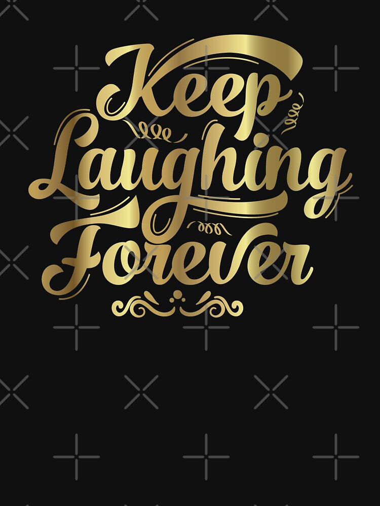 Keep Laughing Forever Glitz  by warrant311