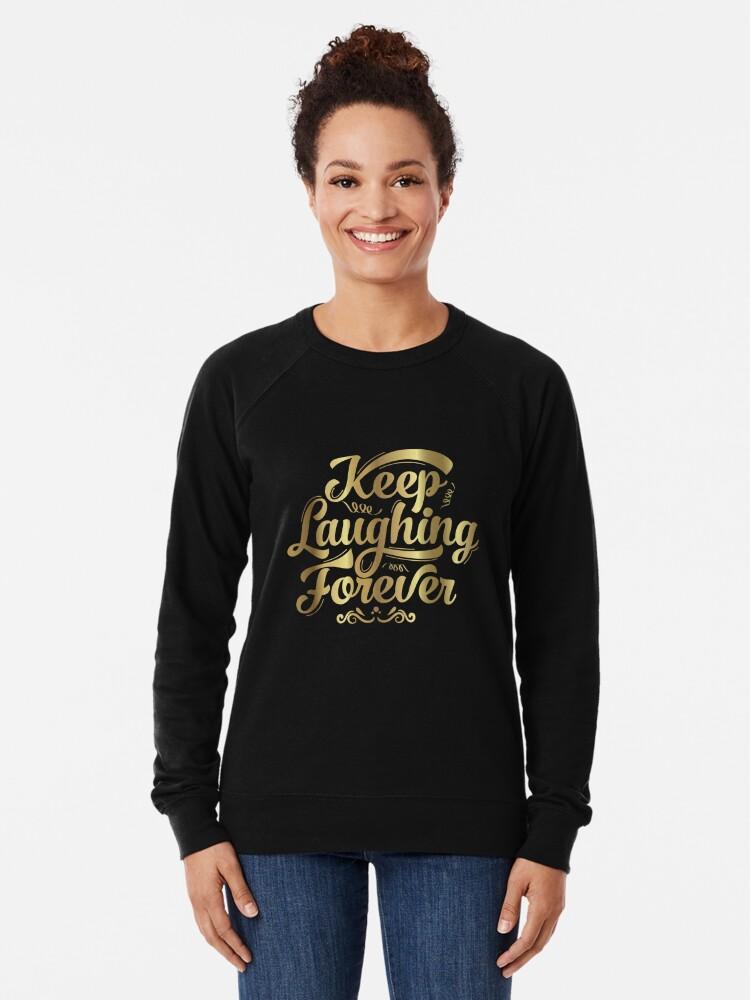 Alternate view of Keep Laughing Forever Glitz  Lightweight Sweatshirt