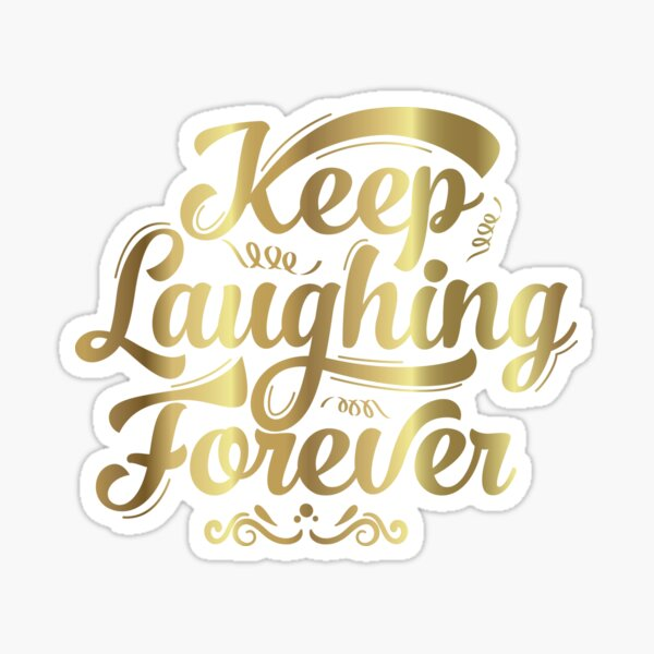 Keep Laughing Forever Glitz  Sticker
