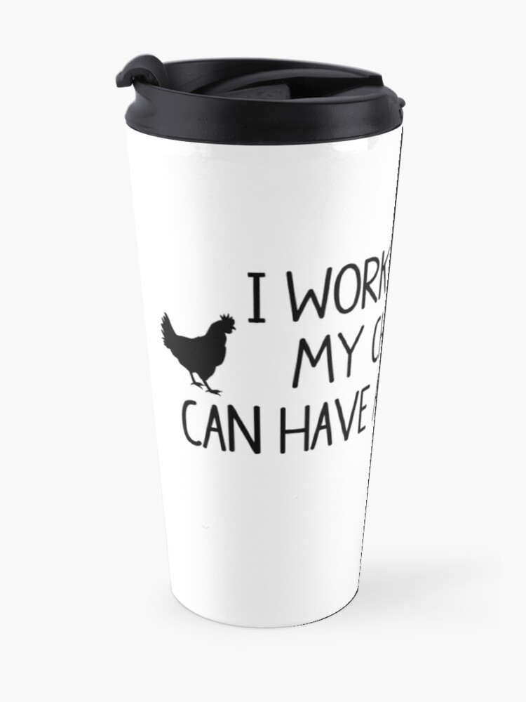 Alternate view of I WORK HARD SO MY CHICKENS CAN HAVE A BETTER LIFE Travel Mug