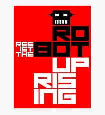 Resist the Robot Uprising Photographic Print