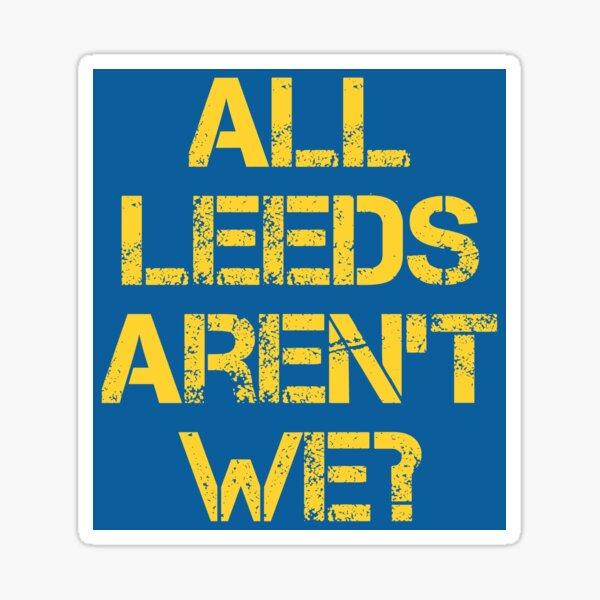All Leeds Aren't We? Sticker