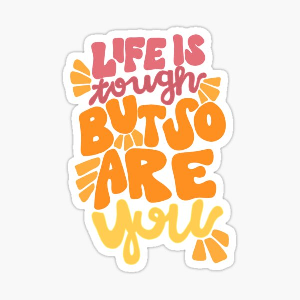 Life is tough, but so are you Sticker