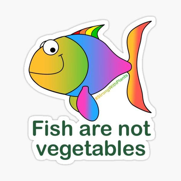 Fish aren't vegetables - SWP20  Sticker