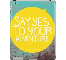 Say YES to your adventure iPad Case/Skin