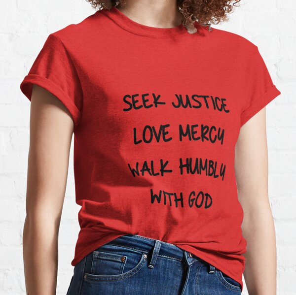 Seek Justice Love Mercy Walk Humbly With God Classic T-Shirt