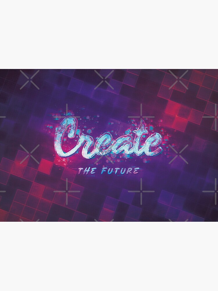 Create the Future by BethsdaleArt