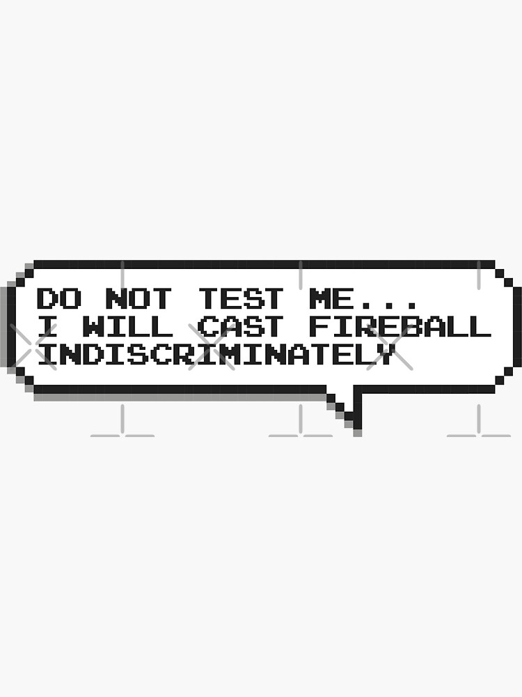 Do not test me. I will cast fireball indiscriminately by GentryPerry