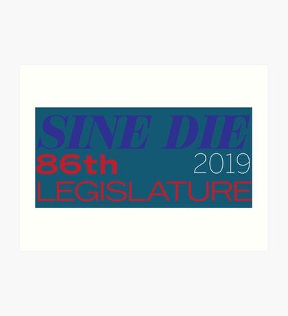 Sine Die - Texas Legislature - 86th Legislative Session 2019 Art Print