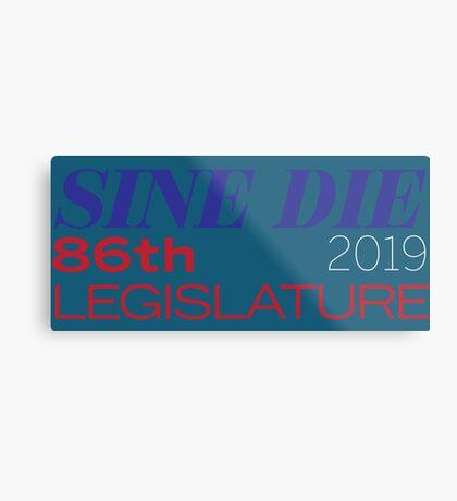 Sine Die - Texas Legislature - 86th Legislative Session 2019 Metal Print