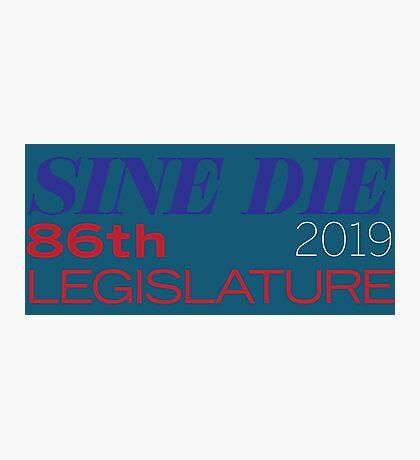 Sine Die - Texas Legislature - 86th Legislative Session 2019 Photographic Print