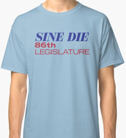 Sine Die - Texas Legislature - 86th Legislative Session 2019 Classic T-Shirt