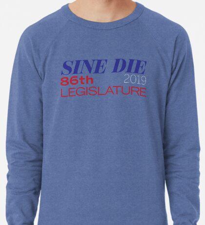 Sine Die - Texas Legislature - 86th Legislative Session 2019 Lightweight Sweatshirt