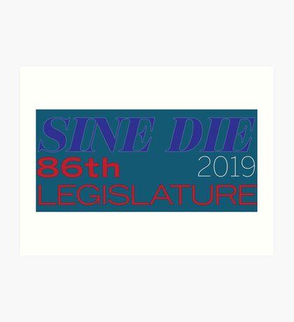 Sine Die - Texas Legislature - 86th Legislative Session 2019 w/Outline Art Print