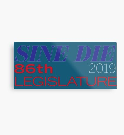 Sine Die - Texas Legislature - 86th Legislative Session 2019 w/Outline Metal Print