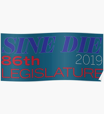 Sine Die - Texas Legislature - 86th Legislative Session 2019 w/Outline Poster