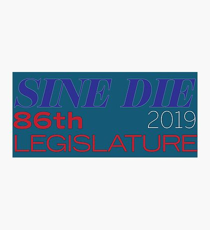 Sine Die - Texas Legislature - 86th Legislative Session 2019 w/Outline Photographic Print