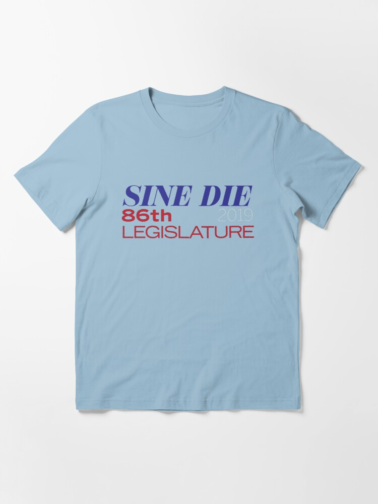 Alternate view of Sine Die - Texas Legislature - 86th Legislative Session 2019 w/Outline Essential T-Shirt
