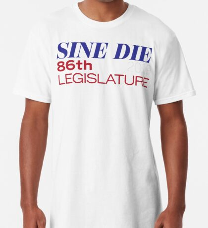 Sine Die - Texas Legislature - 86th Legislative Session 2019 w/Outline Long T-Shirt