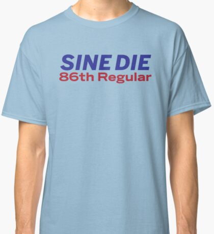 Sine Die - Texas Legislature - 86th Legislature Classic T-Shirt