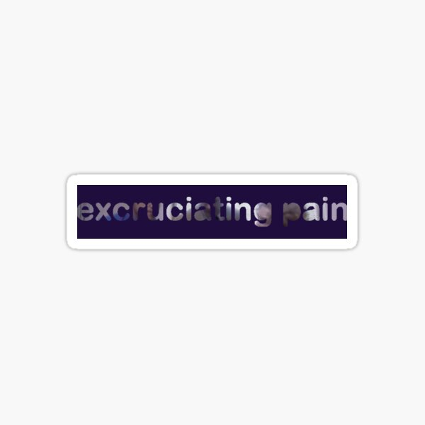 excruciating pain Sticker