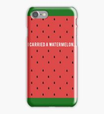 I carried a watermelon iPhone Case/Skin