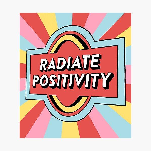 radiate positivity  Photographic Print